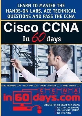 Cisco CCNA in 60 days : study guide / Paul Browning, Farai Tafa, Daniel Gheorghe, Dario Barinic.