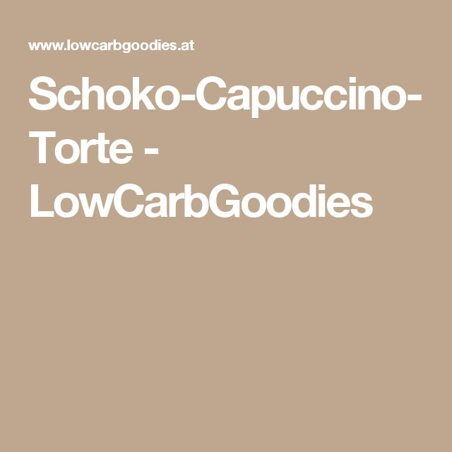 Schoko-Capuccino-Torte - LowCarbGoodies