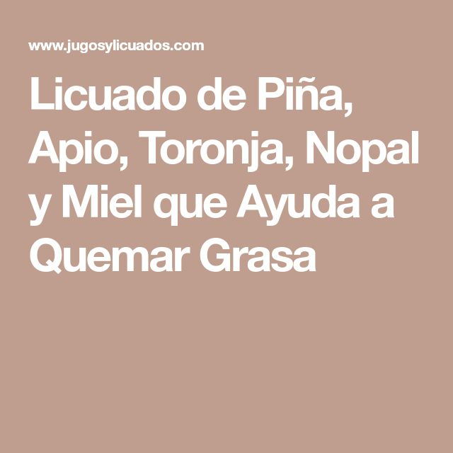 Licuado de Piña, Apio, Toronja, Nopal y Miel que Ayuda a Quemar Grasa