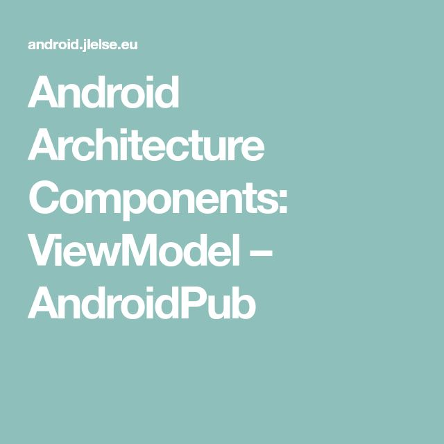 Android Architecture Components: ViewModel – AndroidPub