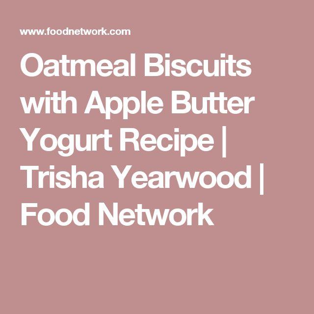 Oatmeal Biscuits with Apple Butter Yogurt Recipe   Trisha Yearwood   Food Network