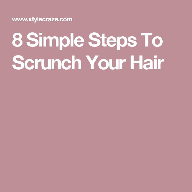8 Simple Steps To Scrunch Your Hair