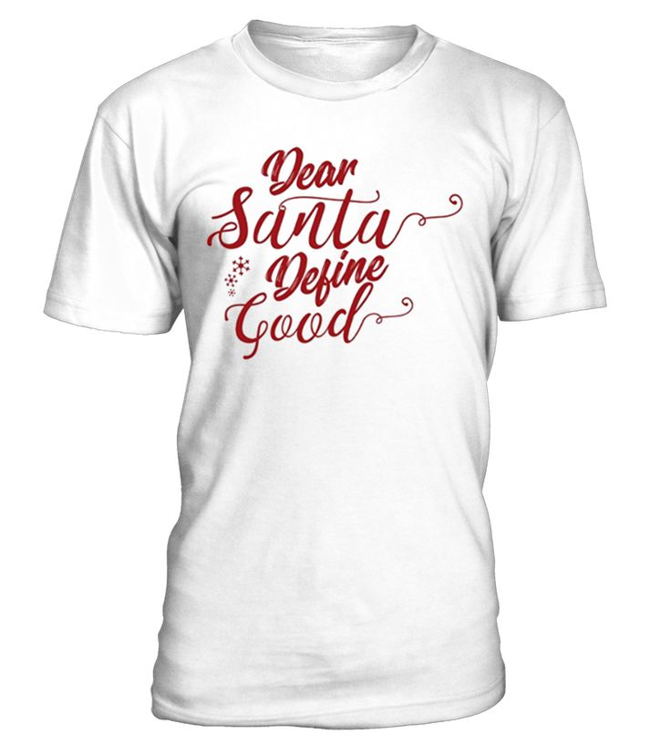 """Perfect Christmas Funny Shirt! Features a Cute Letter to Santa- Dear Santa, Define """"Good"""". Make Your Family and Friends Laugh with the Biggest Childhood Worry- Will Santa Bring Me Presents? Are You on the Naughty or Nice List This Year? Will Santa's Elves Prepare a Fantastic Gift for You or a Lump of Coal?   Perfect for Every Family Member- Mom, Dad, Brother, Sister, Cousin, Aunt, Uncle, Grandma or Grandpa! Comes in Men, Women and Youth.                    ..."""