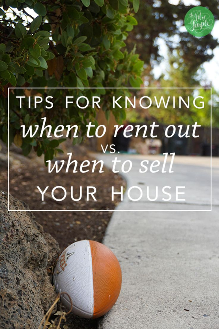 Tips for knowing when to rent out vs. when to sell your house. http://theartofsimple.net/selling-vs-renting-out-house/