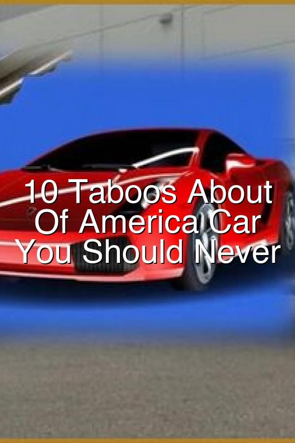 10 Taboos About Bank Of America Car Loan You Should Never Car Loans Bank Of America Taboo