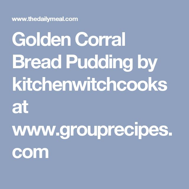 Golden Corral Bread Pudding by kitchenwitchcooks at www.grouprecipes.com