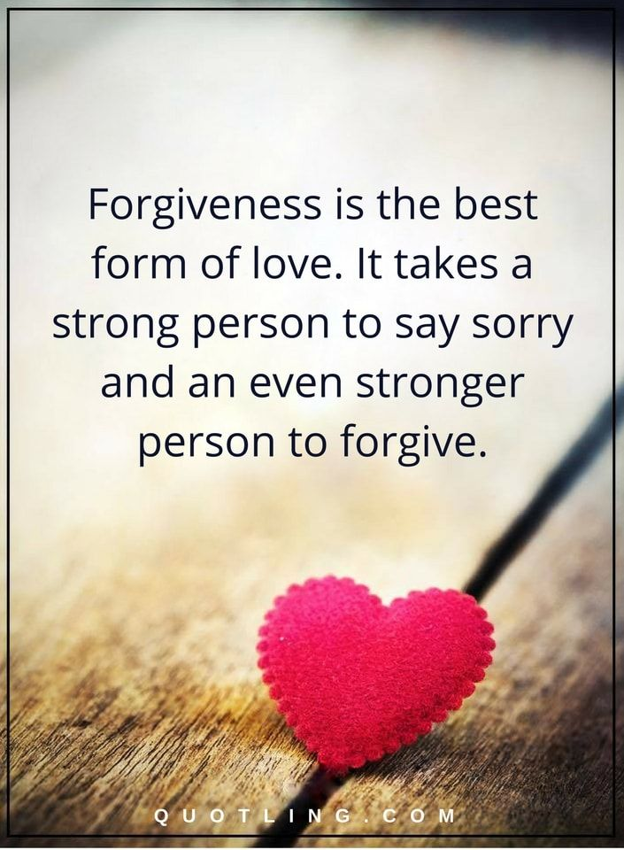 Life Lessons | Forgiveness is the best form of love. It takes a strong person to say sorry and an even stronger person to forgive.