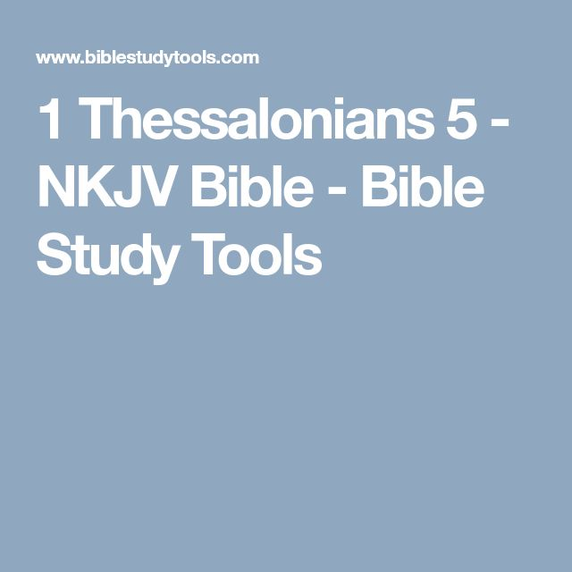 1 Thessalonians 5 - NKJV Bible - Bible Study Tools