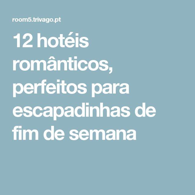 12 hotéis românticos, perfeitos para escapadinhas de fim de semana