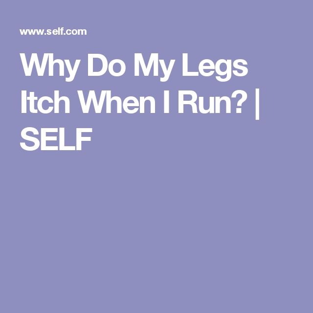 Why Do My Legs Itch When I Run? | SELF