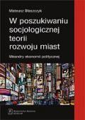 """""""W poszukiwaniu socjologicznej teorii rozwoju miast. Meandry ekonomii politycznej"""" Mateusz Błaszczyk Published by Wydawnictwo Naukowe Scholar"""