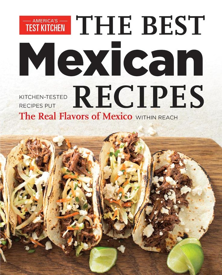 The Best Mexican Recipes Cookbook from America's Test Kitchen.