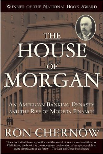 The House of Morgan: An American Banking Dynasty and the Rise of Modern Finance: Ron Chernow: 9780802144652: Amazon.com: Books