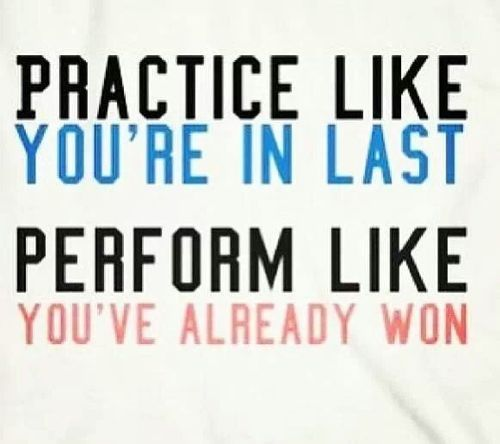 Practice like you're in last perform like you've already won