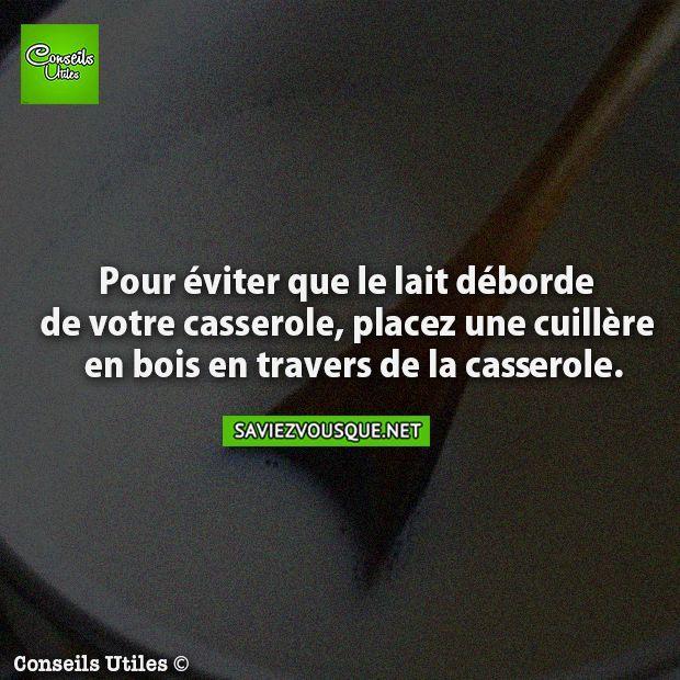 Pour éviter que le lait déborde de votre casserole, placez une cuillère en bois en travers de la casserole.