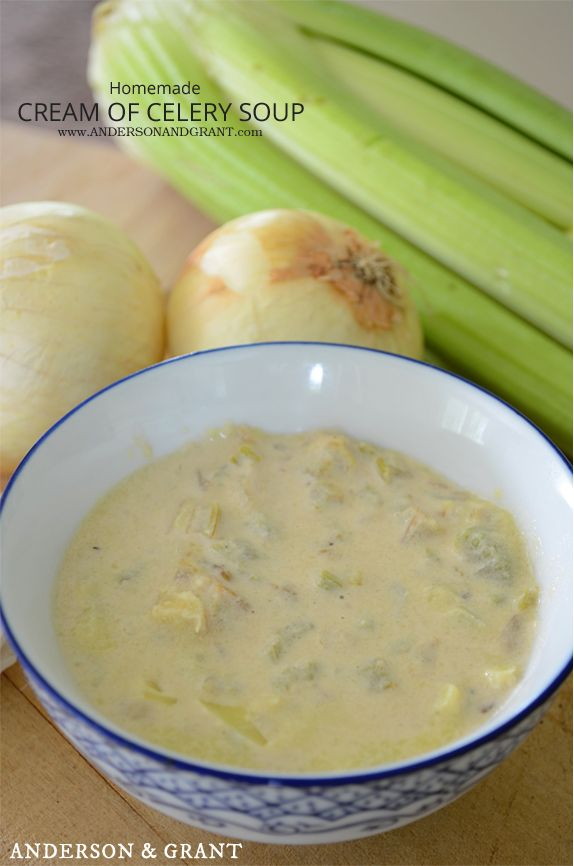 Check out this recipe for how to make cream of celery soup....Simple, natural, and delicious!  | www.andersonandgrant.com
