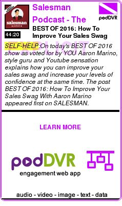#SELF-HELP #PODCAST  Salesman Podcast - The Worlds TOP Daily Sales And Selling Show    BEST OF 2016: How To Improve Your Sales Swag With Aaron Marino    READ:  https://podDVR.COM/?c=e9ecd49b-8bc0-f7e4-5bf6-87fd3a330d9b