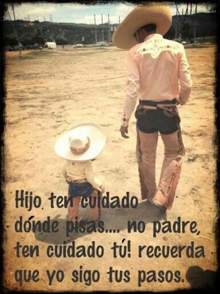 Hijo ten cuidado dónde pisas.... no padre, ten cuidado tú! recuerda que yo sigo tus pasos.