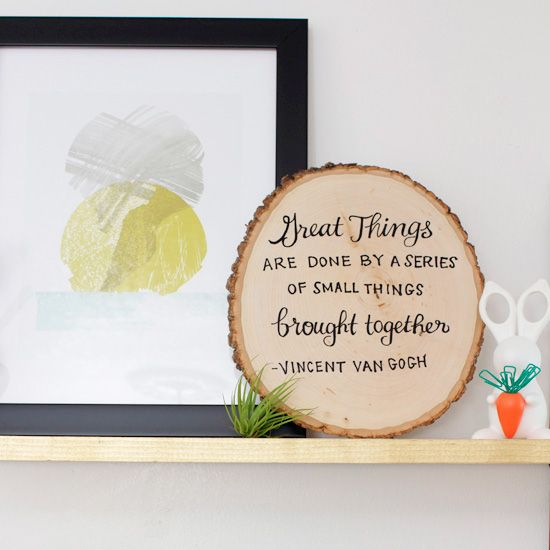 Super easy DIY. Write a favorite quote on a wood round with Sharpie! I thought this quote was especially fitting.