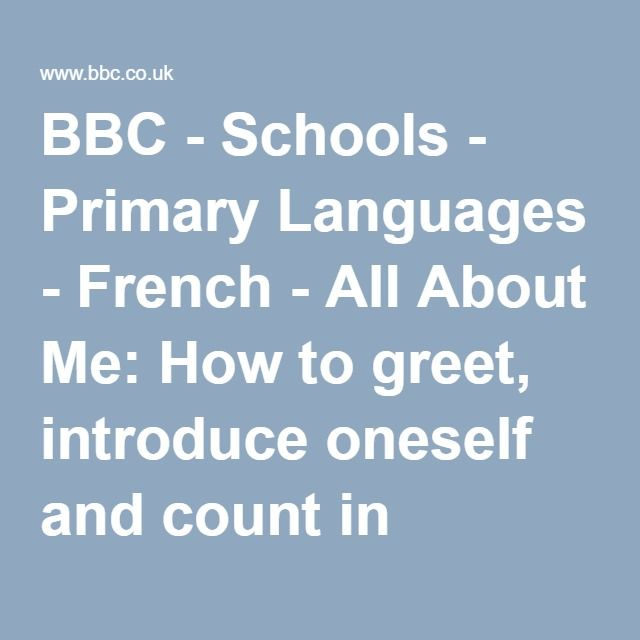 BBC - Schools - Primary Languages - French - All About Me: How to greet, introduce oneself and count in French - What do I look like?