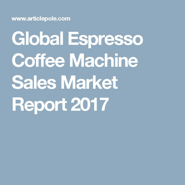 Global Espresso Coffee Machine Sales Market Report 2017