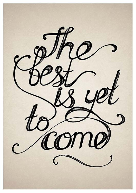 The Best Is Yet To Come Lovely Words Quotes Inspiring Quotes