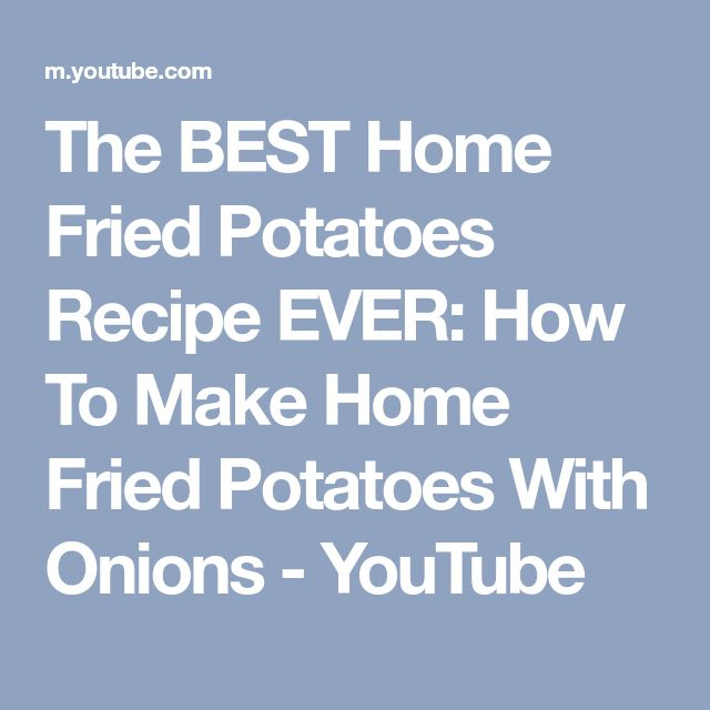 The BEST Home Fried Potatoes Recipe EVER: How To Make Home Fried Potatoes With Onions - YouTube