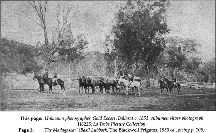 This page:Unknown photographer.Gold Escort, Ballarat c. 1853. Albumen silver photograph. H6225, La Trobe Picture Collection. Page 3:'The Madagascar' (Basil Lubbock, The Blackwell Frigates, 1950 ed., facing p. 105). - No 67 Autumn 2001 - La Trobe Journal