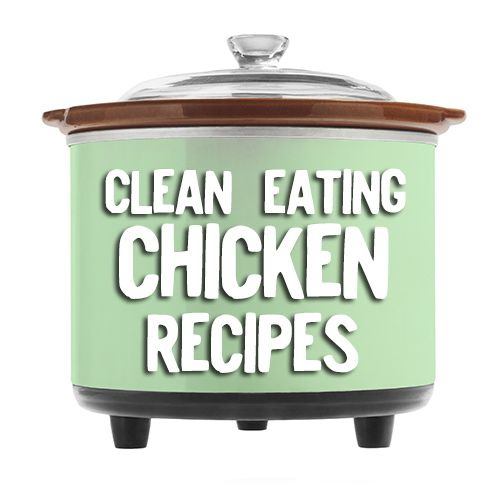 Clean Eating crock pot chicken recipes!