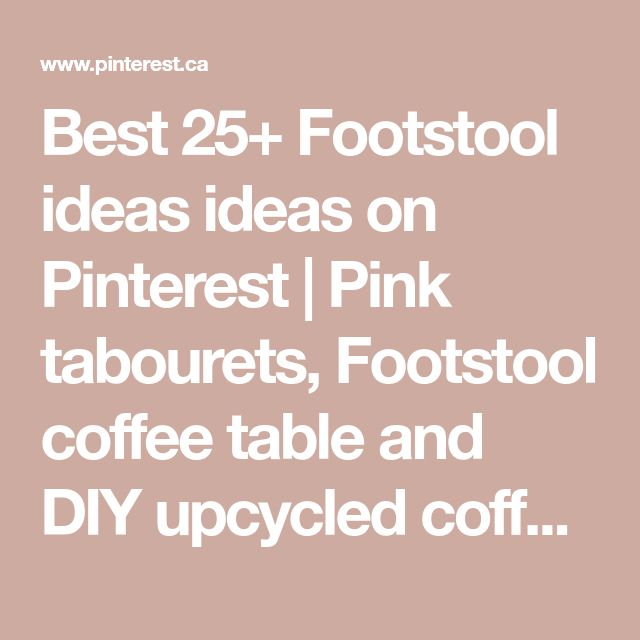 Best 25+ Footstool ideas ideas on Pinterest | Pink tabourets, Footstool coffee table and DIY upcycled coffee table