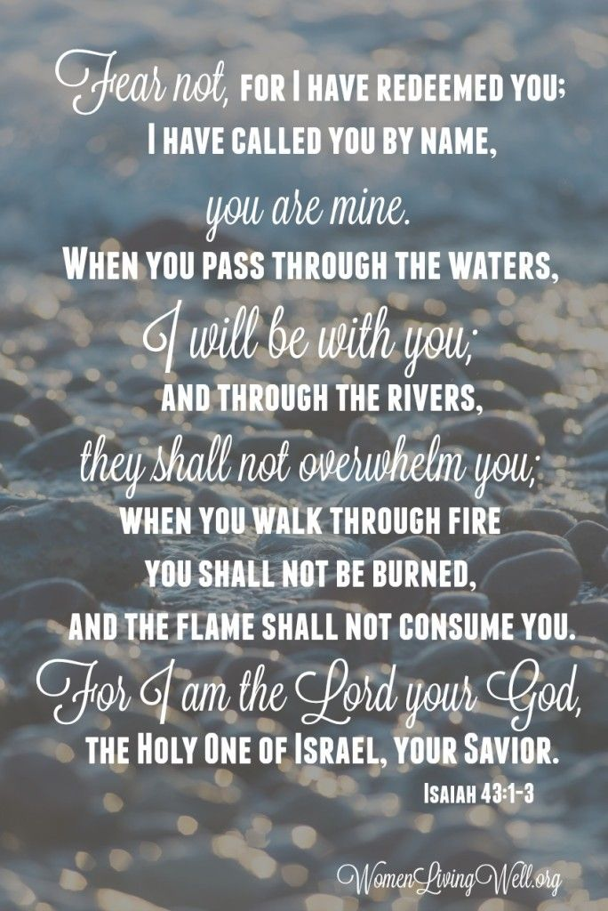 Isaiah 43:1-3. And this brings me joy! Because I know its TRUE :)*.