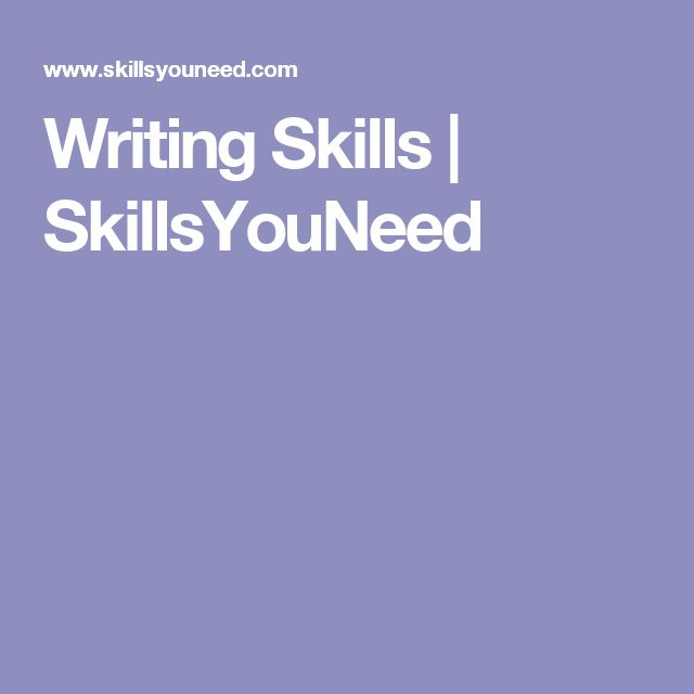 Writing Skills | SkillsYouNeed - i like that this outlines the best writing skills and how they cam be used, and also explains specific skills for specific situations.