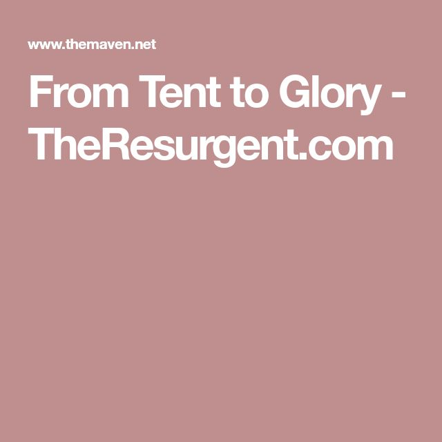 From Tent to Glory - TheResurgent.com