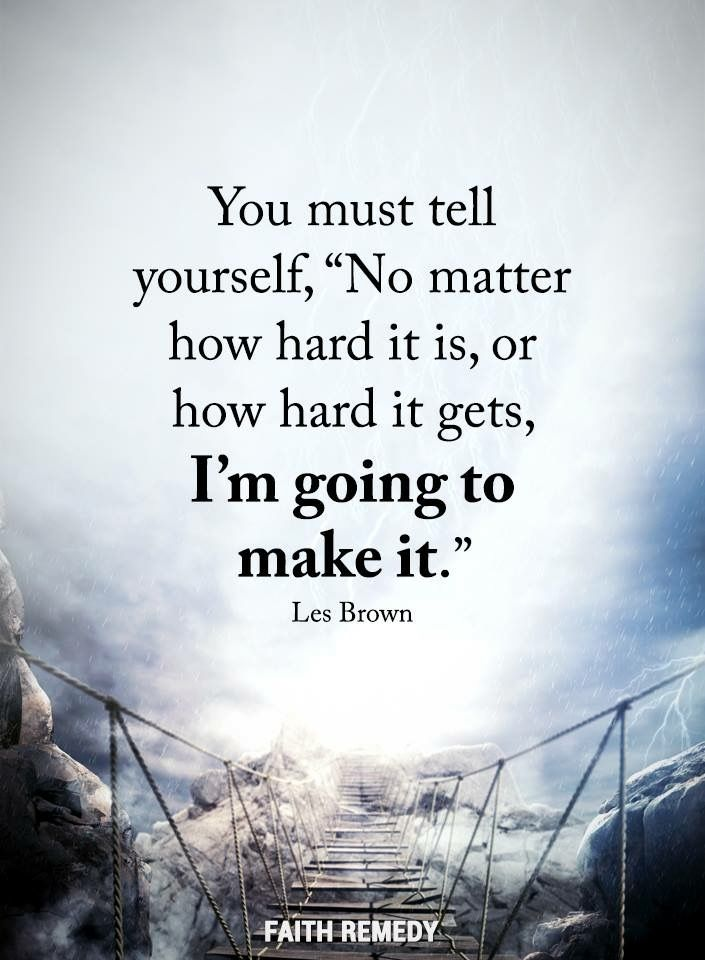 "You must tell yourself, ""No matter how hard it is, or how hard it gets, I'm going to make it."""