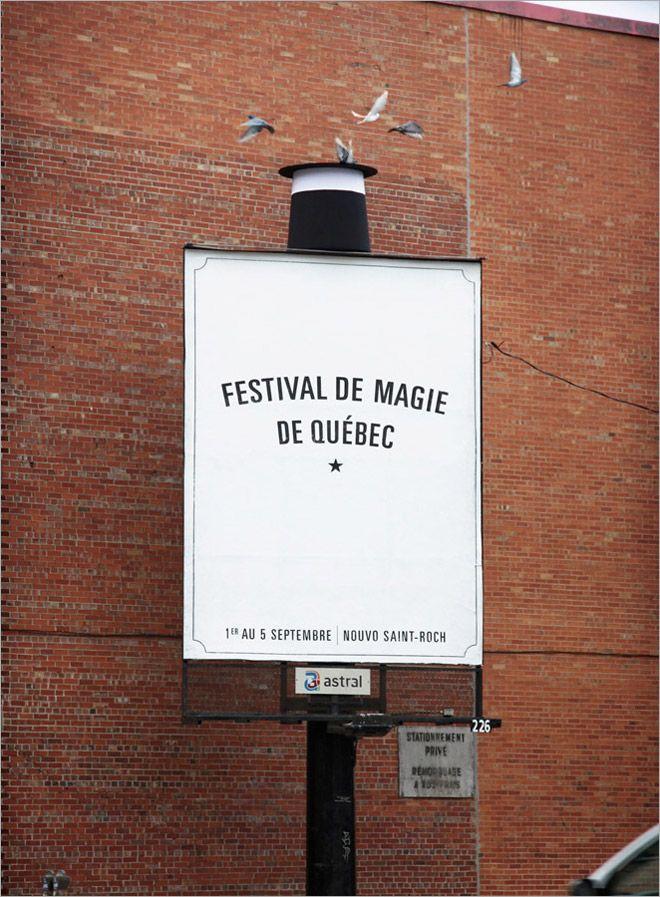Festival de magie du Québec ! Réalisée par l'agence Lg2 au Canada (Luc Du Sault, Vincent Bernard, Sandie Lafleur, Ève Boucher et Julie Pichette). Le concept est extrêmment bien pensé : prenez une affiche, mettez-lui un chapeau de magicien à l'envers, disposez quelques graînes à l'intérieur et… le tour est joué ! Je vous laisse découvrir le résultat qui fait tout de même s'arrêter bon nombre de passants dans la rue.