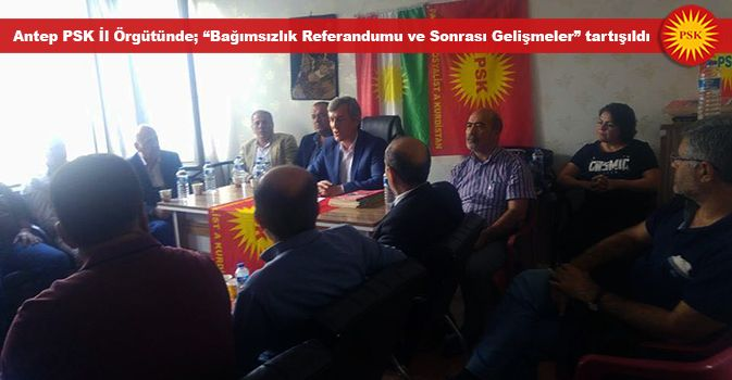 """Antep PSK İl Örgütünde; """"Bağımsızlık Referandumu ve Sonrası Gelişmeler"""" tartışıldı"""