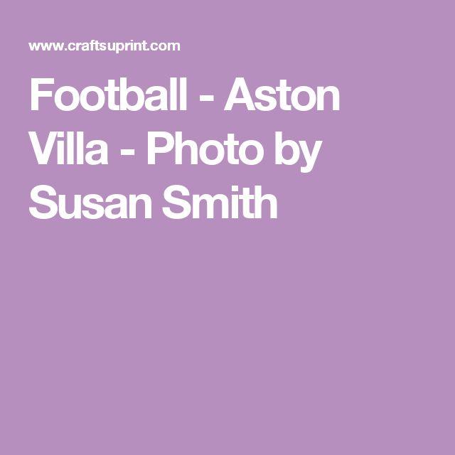 Football - Aston Villa - Photo by Susan Smith