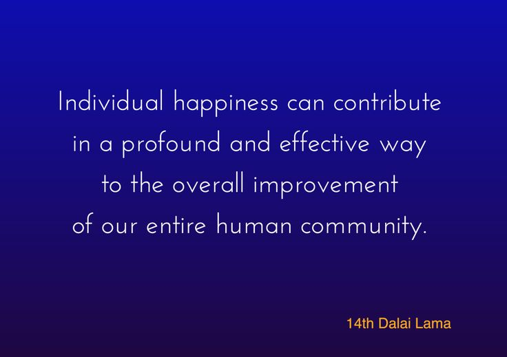 """Improvement of our entire human community  ~ 14th Dalai Lama http://justdharma.com/s/n1nwf  Individual happiness can contribute in a profound and effective way to the overall improvement of our entire human community.  – 14th Dalai Lama  from the book """"The Compassionate Life"""" ISBN: 978-0861713783  -  https://www.amazon.com/gp/product/0861713788/ref=as_li_tf_tl?ie=UTF8&camp=1789&creative=9325&creativeASIN=0861713788&linkCode=as2&tag=jusdhaquo-20"""