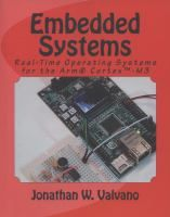 Embedded systems : real-time operating systems for the ARM Cortex-M microcontrollers volume 3 / Jonathan W. Valvano