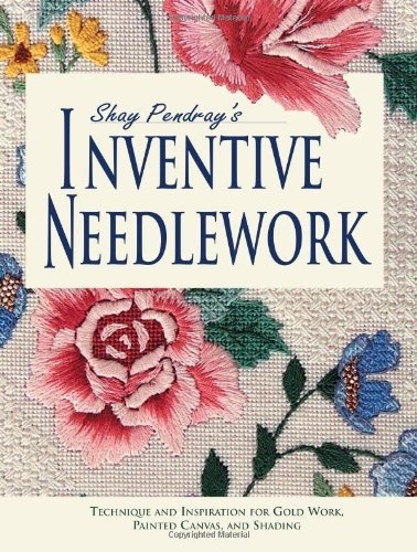 Shay Pendray's Inventive Needlepoint: Techniques and Inspiration for Gold Work, Painted Canvas, and Shading by Shay Pendray, http://www.amazon.co.uk/dp/0873494083/ref=cm_sw_r_pi_dp_6jjUrb1TEX8KH