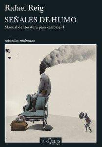 Señales de humo, de Rafael Reig Una reseña de César Malagón Editorial Tusquets http://www.librosyliteratura.es/senales-de-humo.html