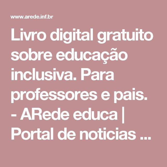Livro digital gratuito sobre educação inclusiva. Para professores e pais. - ARede educa | Portal de noticias sobre tecnologias para educação