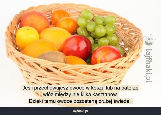 Lajfhaki.pl - Jeśli przechowujesz owoce w koszu lub na paterze włóż między nie kilka kasztanów. Dzięki temu owoce pozostaną dłużej świeże.