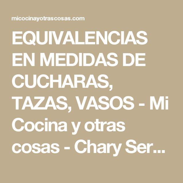 EQUIVALENCIAS EN MEDIDAS DE CUCHARAS, TAZAS, VASOS - Mi Cocina y otras cosas - Chary Serrano