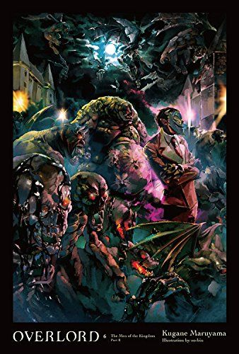 Overlord, Vol. 6 (light novel): The Men of the Kingdom (Part II) - After weathering several setbacks and attacks, the Eight Fingers criminal organization is not about to simply sit back and watch quietly. To retaliate, they've dispatched the infamously brutal enforcers, the Six Arms. Rushing out to meet them in battle is the adamantite-rank adventurer party, the...