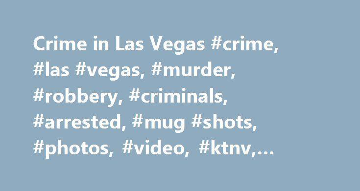 Crime in Las Vegas #crime, #las #vegas, #murder, #robbery, #criminals, #arrested, #mug #shots, #photos, #video, #ktnv, #channel #13 http://tanzania.nef2.com/crime-in-las-vegas-crime-las-vegas-murder-robbery-criminals-arrested-mug-shots-photos-video-ktnv-channel-13/  # Wind Advisory issued June 10 at 2:34PM PDT expiring June 12 at 3:00AM PDT in effect for: Clark Wind Advisory issued June 10 at 2:34PM PDT expiring June 12 at 3:00AM PDT in effect for: Clark High Wind Warning issued June 10 at…