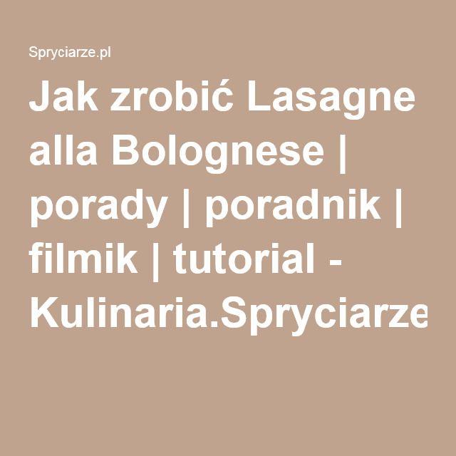 Jak zrobić Lasagne alla Bolognese | porady | poradnik | filmik | tutorial - Kulinaria.Spryciarze.pl
