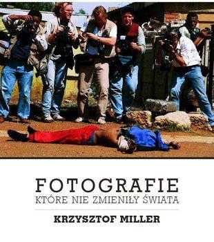 Fotografie, które nie zmieniły świata - Miller Krzysztof   Książka w Sklepie EMPIK.COM