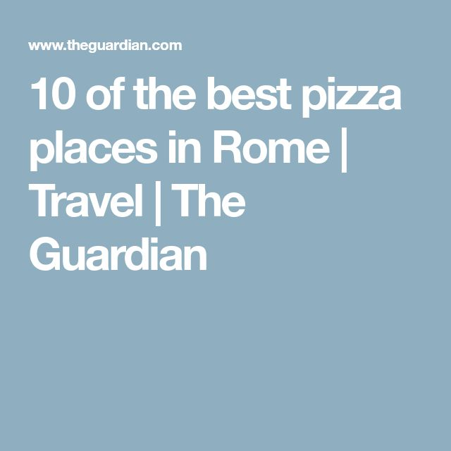 10 of the best pizza places in Rome | Travel | The Guardian