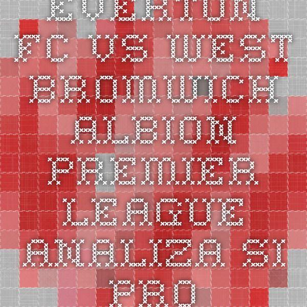 Everton FC vs West Bromwich Albion - Premier League - analiza si pronostic - Ponturi Bune